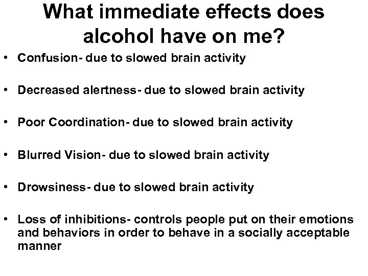 What immediate effects does alcohol have on me? • Confusion- due to slowed brain