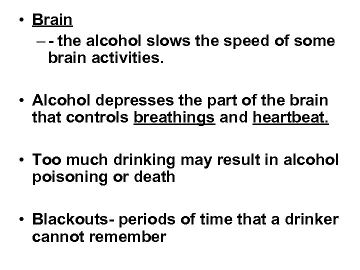 • Brain – - the alcohol slows the speed of some brain activities.