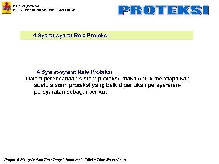 PT PLN (Persero) PUSAT PENDIDIKAN DAN PELATIHAN 4 Syarat-syarat Rele Proteksi Dalam perencanaan sistem