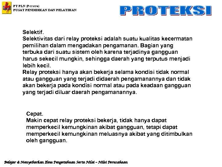 PT PLN (Persero) PUSAT PENDIDIKAN DAN PELATIHAN Selektif. Selektivitas dari relay proteksi adalah suatu