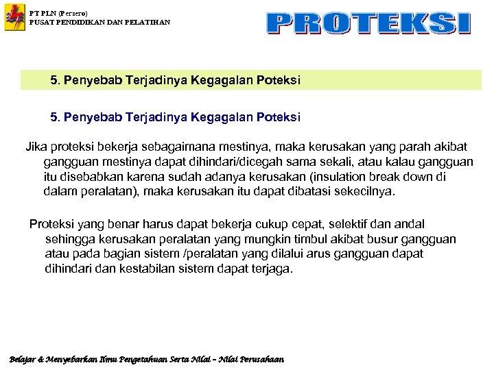 PT PLN (Persero) PUSAT PENDIDIKAN DAN PELATIHAN 5. Penyebab Terjadinya Kegagalan Poteksi Jika proteksi
