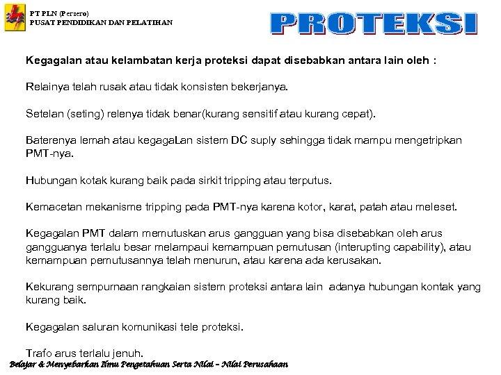 PT PLN (Persero) PUSAT PENDIDIKAN DAN PELATIHAN Kegagalan atau kelambatan kerja proteksi dapat disebabkan