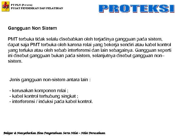 PT PLN (Persero) PUSAT PENDIDIKAN DAN PELATIHAN Gangguan Non Sistem PMT terbuka tidak selalu