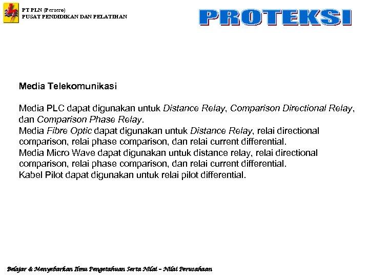 PT PLN (Persero) PUSAT PENDIDIKAN DAN PELATIHAN Media Telekomunikasi Media PLC dapat digunakan untuk