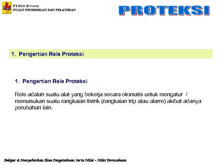 PT PLN (Persero) PUSAT PENDIDIKAN DAN PELATIHAN 1. Pengertian Rele Proteksi Rele adalah suatu