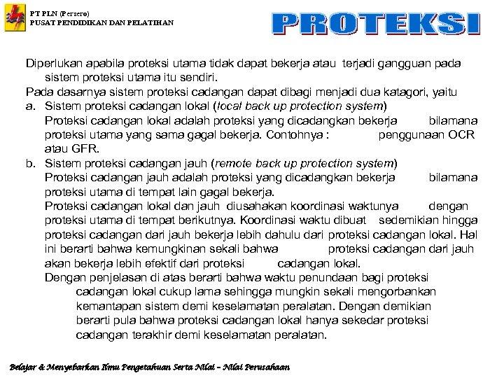 PT PLN (Persero) PUSAT PENDIDIKAN DAN PELATIHAN Diperlukan apabila proteksi utama tidak dapat bekerja