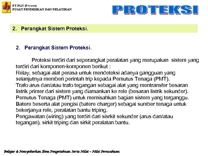 PT PLN (Persero) PUSAT PENDIDIKAN DAN PELATIHAN 2. Perangkat Sistem Proteksi terdiri dari seperangkat
