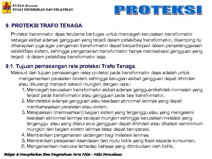 PT PLN (Persero) PUSAT PENDIDIKAN DAN PELATIHAN 9. PROTEKSI TRAFO TENAGA Proteksi transrmator daya