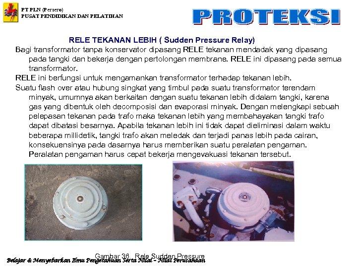 PT PLN (Persero) PUSAT PENDIDIKAN DAN PELATIHAN RELE TEKANAN LEBIH ( Sudden Pressure Relay)