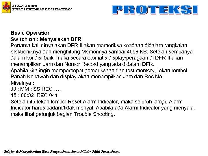 PT PLN (Persero) PUSAT PENDIDIKAN DAN PELATIHAN Basic Operation Switch on : Menyalakan DFR