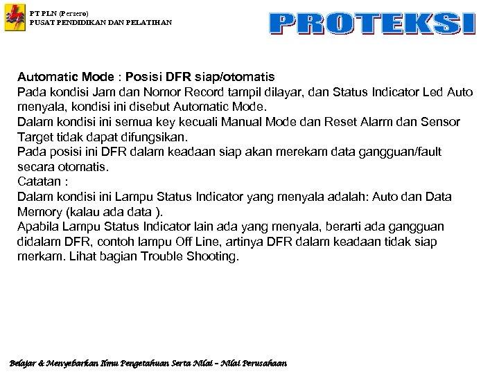 PT PLN (Persero) PUSAT PENDIDIKAN DAN PELATIHAN Automatic Mode : Posisi DFR siap/otomatis Pada