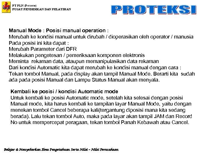 PT PLN (Persero) PUSAT PENDIDIKAN DAN PELATIHAN Manual Mode : Posisi manual operation :