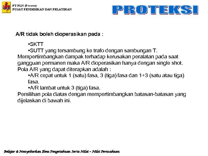 PT PLN (Persero) PUSAT PENDIDIKAN DAN PELATIHAN A/R tidak boleh dioperasikan pada : •