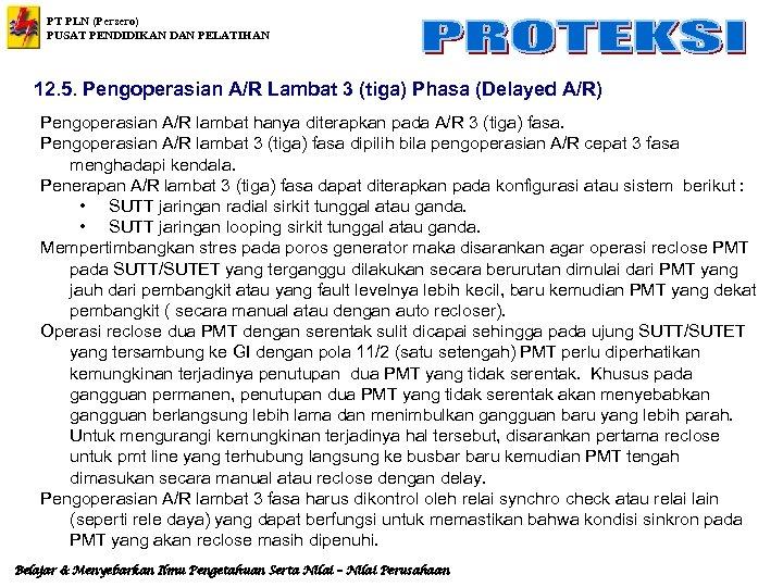 PT PLN (Persero) PUSAT PENDIDIKAN DAN PELATIHAN 12. 5. Pengoperasian A/R Lambat 3 (tiga)