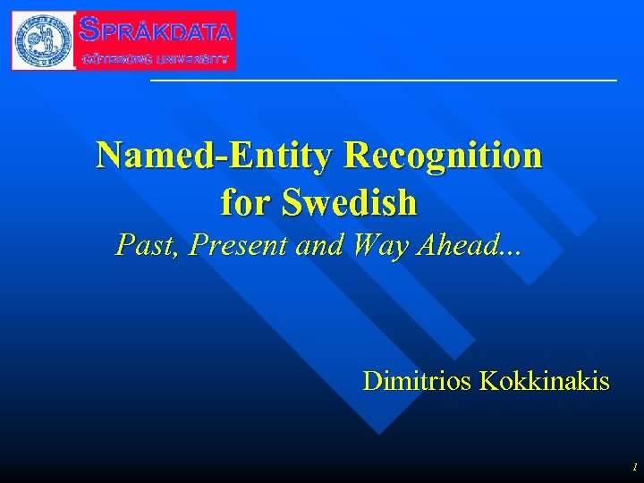 Named-Entity Recognition for Swedish Past, Present and Way Ahead. . . Dimitrios Kokkinakis 1
