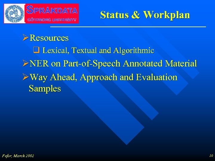 Status & Workplan ØResources q Lexical, Textual and Algorithmic ØNER on Part-of-Speech Annotated Material