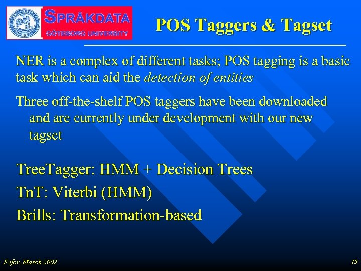 POS Taggers & Tagset NER is a complex of different tasks; POS tagging is