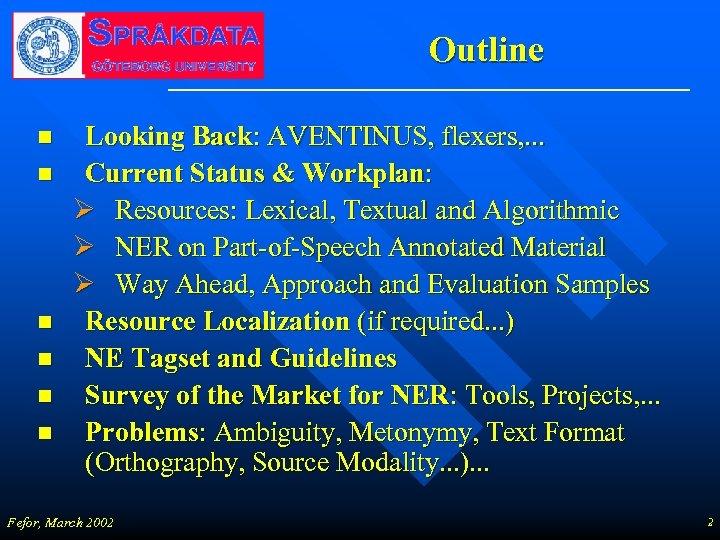 Outline n n n Looking Back: AVENTINUS, flexers, . . . Current Status &