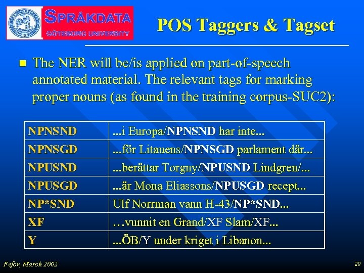 POS Taggers & Tagset n The NER will be/is applied on part-of-speech annotated material.