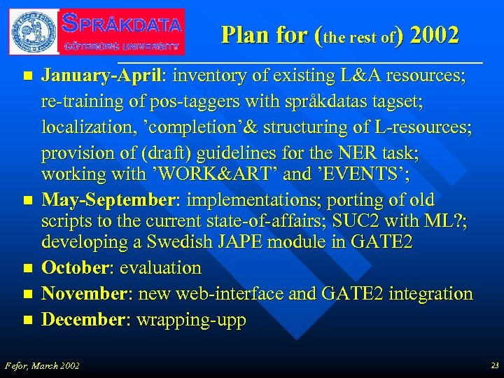 Plan for (the rest of) 2002 n n n January-April: inventory of existing L&A