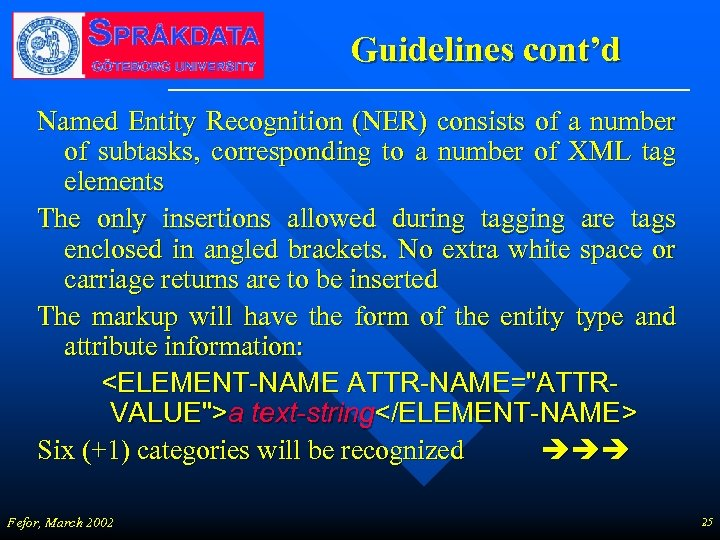 Guidelines cont'd Named Entity Recognition (NER) consists of a number of subtasks, corresponding to