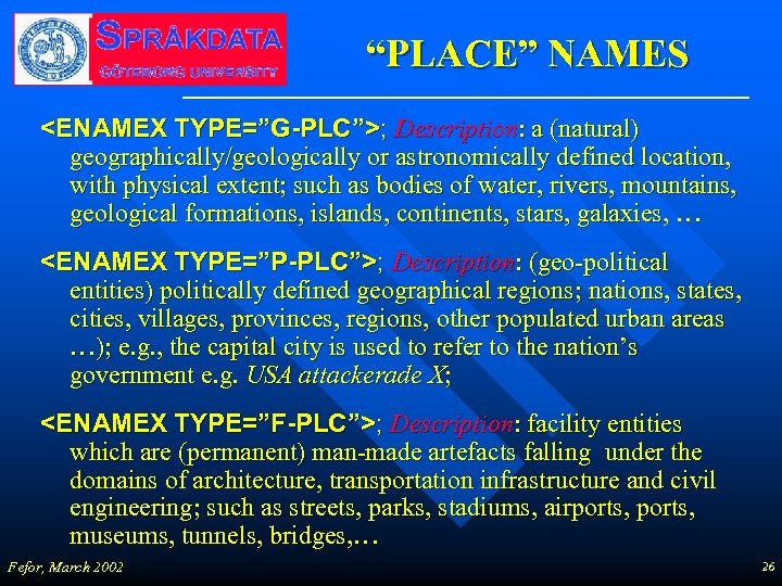 """PLACE"" NAMES <ENAMEX TYPE=""G-PLC"">; Description: a (natural) geographically/geologically or astronomically defined location, with physical"