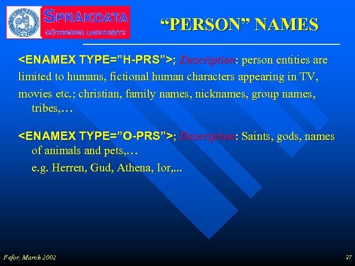 """PERSON"" NAMES <ENAMEX TYPE=""H-PRS"">; Description: person entities are limited to humans, fictional human characters"