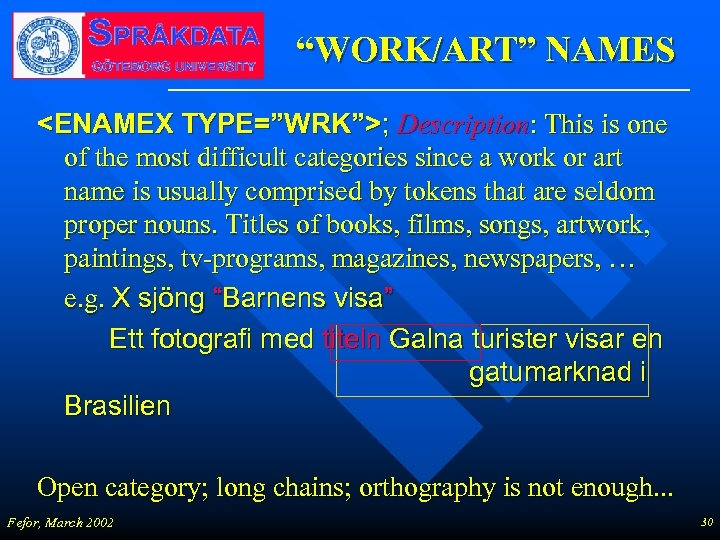 """WORK/ART"" NAMES <ENAMEX TYPE=""WRK"">; Description: This is one of the most difficult categories since"