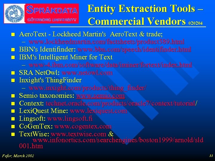 Entity Extraction Tools – Commercial Vendors 020204 n n n Aero. Text - Lockheed