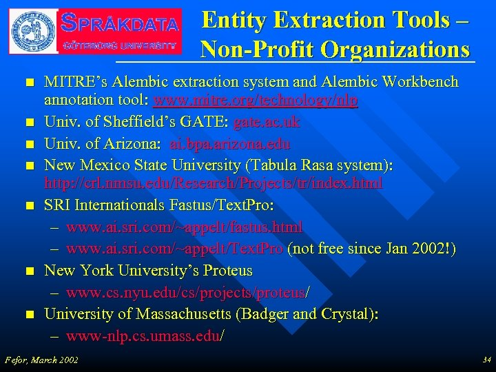 Entity Extraction Tools – Non-Profit Organizations n n n n MITRE's Alembic extraction system