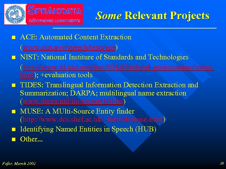 Some Relevant Projects n n n ACE: Automated Content Extraction (www. nist. gov/speech/tests/ace) NIST:
