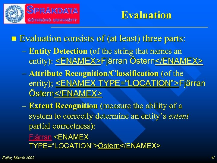 Evaluation n Evaluation consists of (at least) three parts: – Entity Detection (of the