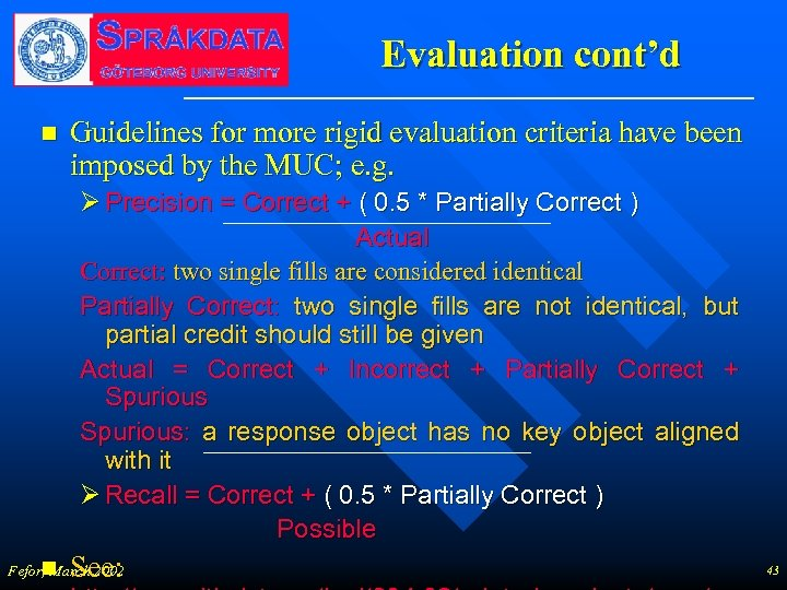 Evaluation cont'd n Guidelines for more rigid evaluation criteria have been imposed by the