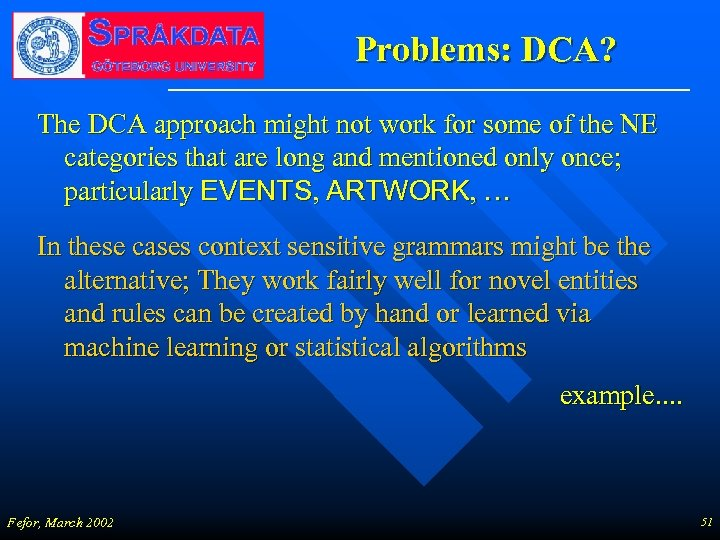 Problems: DCA? The DCA approach might not work for some of the NE categories
