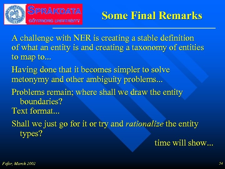 Some Final Remarks A challenge with NER is creating a stable definition of what