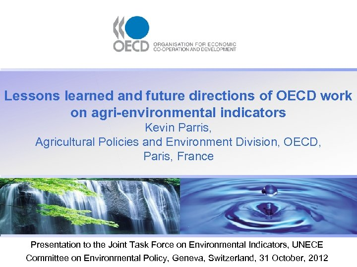 Lessons learned and future directions of OECD work on agri-environmental indicators Kevin Parris, Agricultural