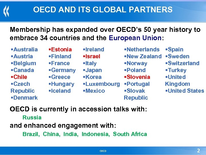 OECD AND ITS GLOBAL PARTNERS Membership has expanded over OECD's 50 year history to