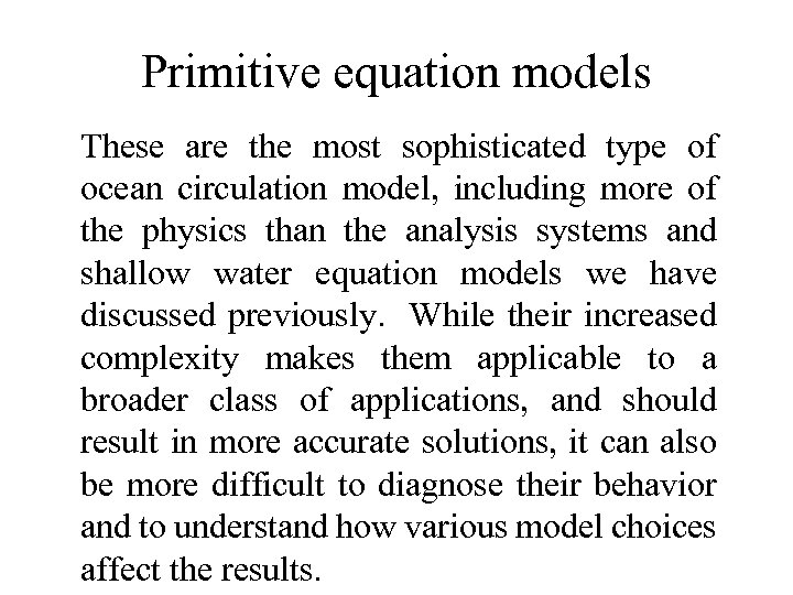Primitive equation models These are the most sophisticated type of ocean circulation model, including