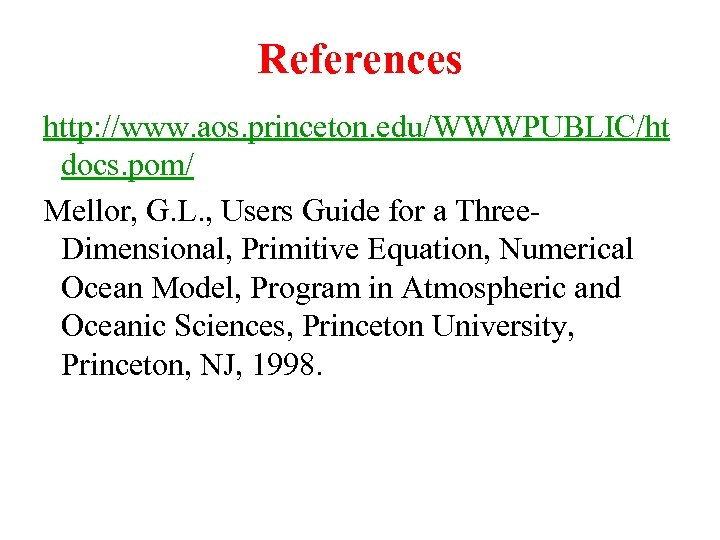 References http: //www. aos. princeton. edu/WWWPUBLIC/ht docs. pom/ Mellor, G. L. , Users Guide