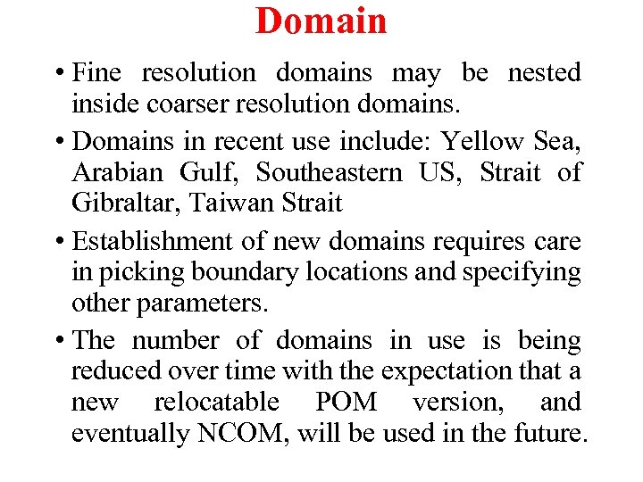Domain • Fine resolution domains may be nested inside coarser resolution domains. • Domains