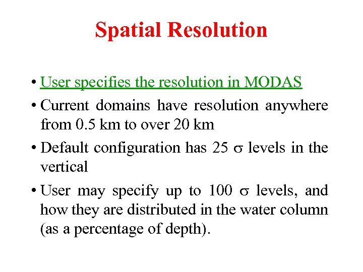 Spatial Resolution • User specifies the resolution in MODAS • Current domains have resolution