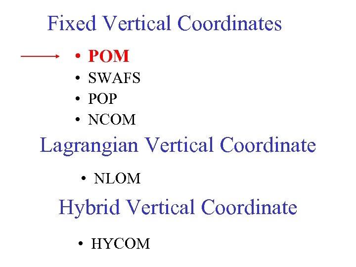 Fixed Vertical Coordinates • POM • SWAFS • POP • NCOM Lagrangian Vertical Coordinate