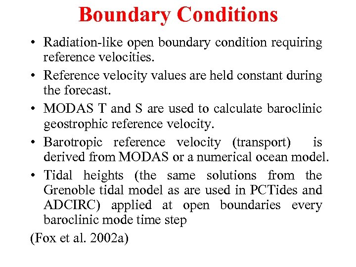Boundary Conditions • Radiation-like open boundary condition requiring reference velocities. • Reference velocity values