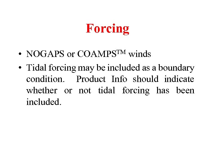 Forcing • NOGAPS or COAMPSTM winds • Tidal forcing may be included as a