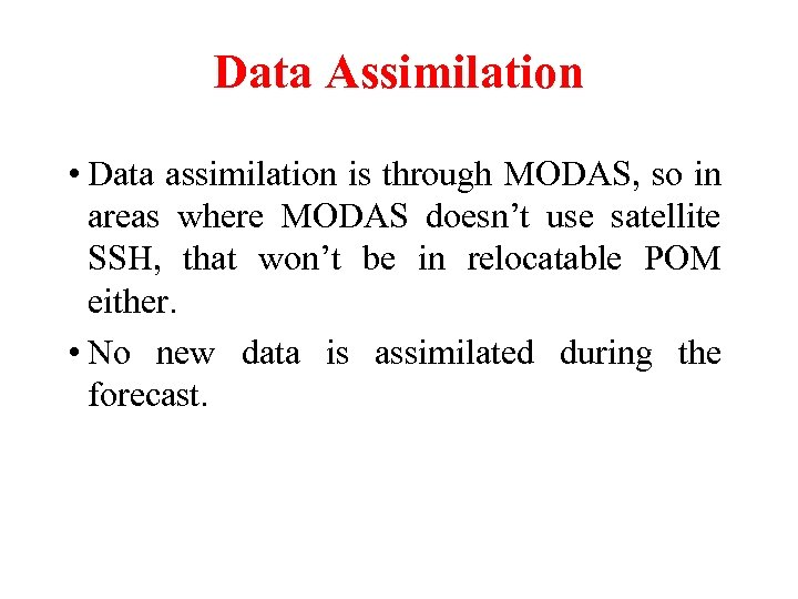 Data Assimilation • Data assimilation is through MODAS, so in areas where MODAS doesn't