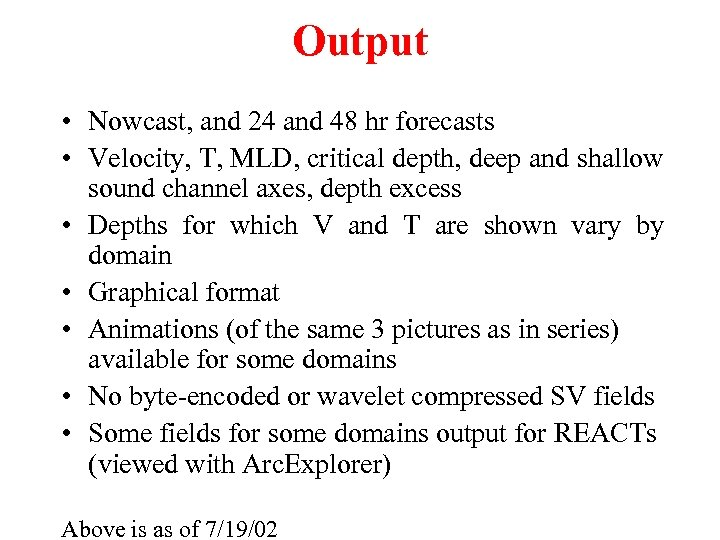 Output • Nowcast, and 24 and 48 hr forecasts • Velocity, T, MLD, critical