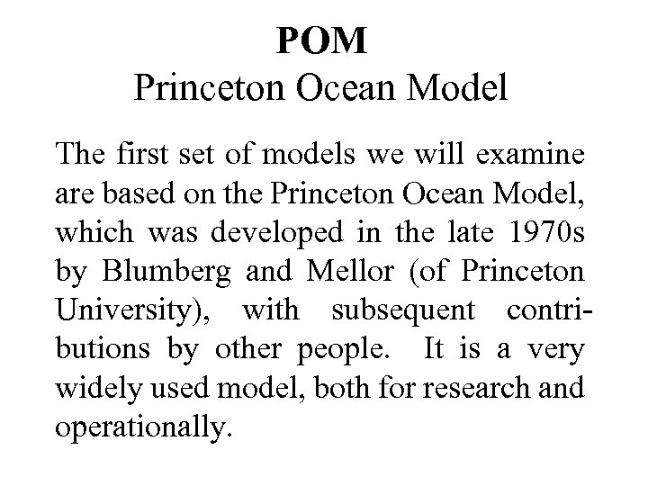 POM Princeton Ocean Model The first set of models we will examine are based