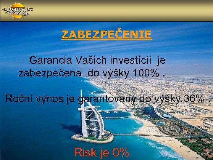 ZABEZPEČENIE Garancia Vašich investícií je zabezpečena do výšky 100%. Roční výnos je garantovaný do