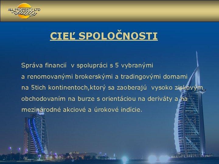 CIEĽ SPOLOČNOSTI Správa financií v spolupráci s 5 vybranými a renomovanými brokerskými a