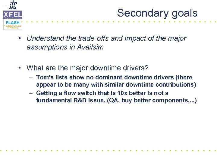 Secondary goals • Understand the trade-offs and impact of the major assumptions in Availsim